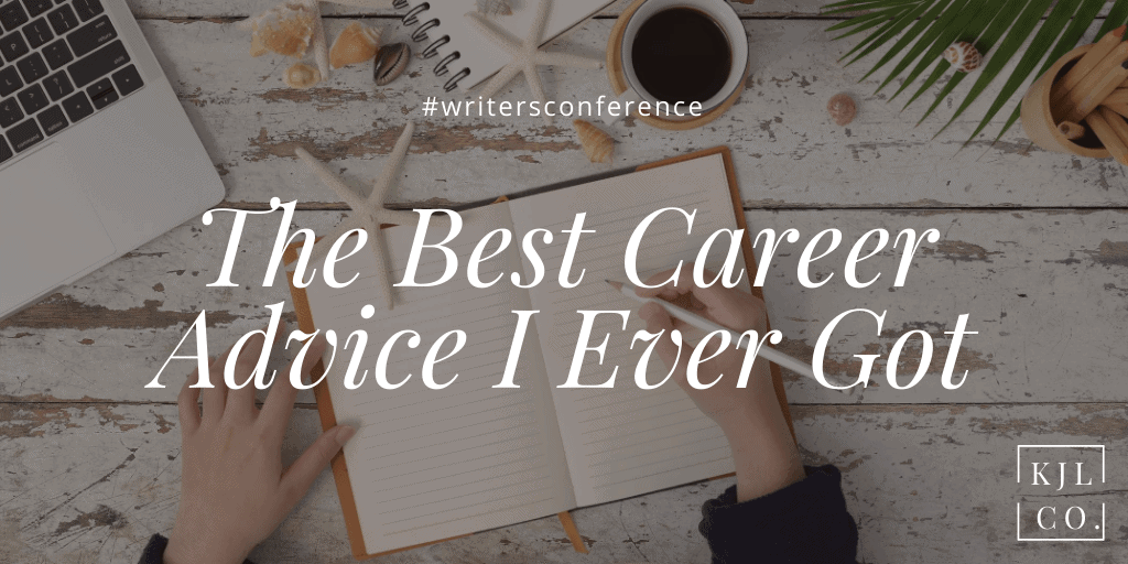 The Best Career Advice I Ever Got from a writer's conference